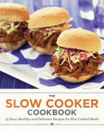 The Slow Cooker Cookbook : 75 Easy, Healthy, and Delicious Recipes for Slow Cooked Meals - Rockridge Press