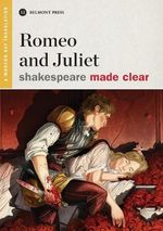 Romeo and Juliet : Shakespeare Made Clear - William Shakespeare