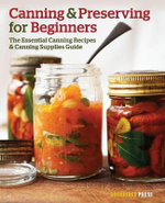 Canning and Preserving for Beginners : The Essential Canning Recipes and Canning Supplies Guide - Rockridge Press