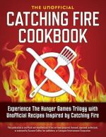 Catching Fire Cookbook : Experience the Hunger Games Trilogy with Unofficial Recipes Inspired by Catching Fire - Rockridge Press