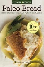 Paleo Bread : Gluten-Free, Grain-Free, Paleo-Friendly Bread Recipes - Rockridge Press
