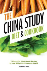 China Study Diet and Cookbook : 75 Essential Plant-Based Recipes to Lose Weight & Improve Health - Rockridge Press