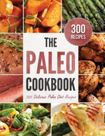 The Paleo Cookbook : 300 Delicious Paleo Diet Recipes - Rockridge Press