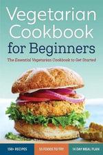 Vegetarian Cookbook for Beginners : The Essential Vegetarian Cookbook to Get Started - Rockridge Press