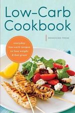 Low Carb Cookbook : Everyday Low Carb Recipes to Lose Weight & Feel Great - Mendocino Press