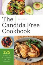 The Candida Free Cookbook : 125 Recipes to Beat Candida and Live Yeast Free - Shasta Press