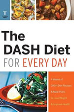 The Dash Diet for Every Day : 4 Weeks of Dash Diet Recipes & Meal Plans to Lose Weight & Improve Health - Telamon Press