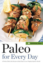 Paleo for Every Day : 4 Weeks of Paleo Diet Recipes & Meal Plans to Lose Weight & Improve Health - Rockridge Press