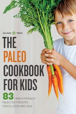 The Paleo Cookbook for Kids : 83 Family-Friendly Paleo Diet Recipes for Gluten-Free Kids - Salinas Press