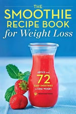 The Smoothie Recipe Book for Weight Loss : Advice and 72 Easy Smoothies to Lose Weight - Mendocino Press