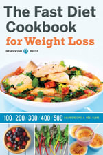 The Fast Diet Cookbook for Weight Loss : 100, 200, 300, 400, and 500 Calorie Recipes & Meal Plans - Mendocino Press