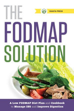 The FODMAP Solution : A Low Fodmap Diet Plan and Cookbook to Manage Ibs and Improve Digestion - Shasta Press