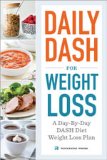 Daily Dash for Weight Loss : A Day-By-Day Dash Diet Weight Loss Plan - Rockridge Press