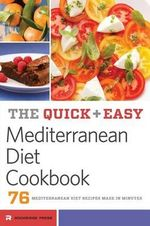 The Quick and Easy Mediterranean Diet Cookbook : 76 Mediterranean Diet Recipes Made in Minutes - Rockridge Press