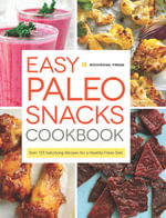 Easy Paleo Snacks Cookbook : Over 125 Satisfying Recipes for a Healthy Paleo Diet - Rockridge Press