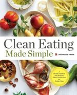 Clean Eating Made Simple : A Healthy Cookbook with Delicious Whole-Food Recipes for Eating Clean - Rockridge Press