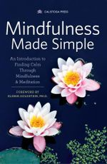 Mindfulness Made Simple : An Introduction to Finding Calm Through Mindfulness & Meditation - Calistoga Press