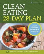The Clean Eating 28-Day Plan : A Healthy Cookbook and 4-Week Plan for Eating Clean - Rockridge Press