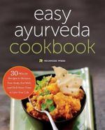 The Easy Ayurveda Cookbook : An Ayurvedic Cookbook to Balance Your Body, Eat Well, and Still Have Time to Live Your Life - Rockridge Press