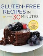 Gluten-Free Recipes in 30 Minutes : A Gluten-Free Cookbook with 137 Quick & Easy Recipes Prepared in 30 Minutes - Shasta Press