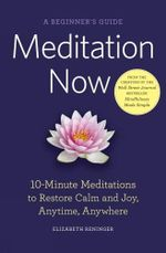 Meditation Now : A Beginner's Guide - Elizabeth Reninger