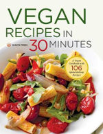 Vegan Recipes in 30 Minutes : A Vegan Cookbook with 77 Quick & Easy Recipes - Shasta Press