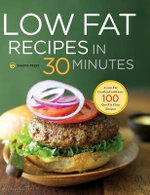 Low Fat Recipes in 30 Minutes : A Low Fat Cookbook with Over 100 Quick & Easy Recipes - Shasta Press