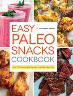 Easy Paleo Snacks Cookbook : Over 125 Satisfying Recipes for a Healthy Paleo Diet - Rockridge Press