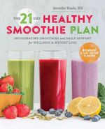 The 21-Day Healthy Smoothie Plan : Invigorating Smoothies & Daily Support for Wellness & Weight Loss - Sonoma Press