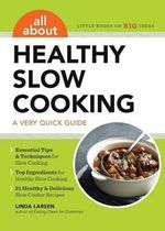 All about Healthy Slow Cooking : A Very Quick Guide - Linda Larsen