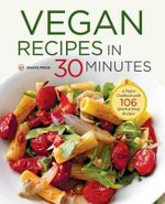 Vegan Recipes in 30 Minutes : A Vegan Cookbook with 106 Quick & Easy Recipes - Shasta Press