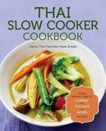 Thai Slow Cooker Cookbook : Classic Thai Favorites Made Simple - Rockridge Press
