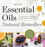 Essential Oils Natural Remedies : The Complete A-Z Reference of Essential Oils for Health and Healing - Althea Press