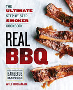 Real BBQ : The Ultimate Step-By-Step Smoker Cookbook - Rockridge Press