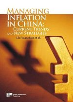 Managing Inflation in China : Current Trends and New Strategies - Yuanchun Liu