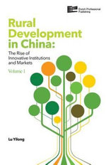 Rural Development in China : The Rise of Innovative Institutions and Markets Volume 1 - Yilong Lu