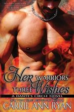 Her Warriors' Three Wishes - Carrie Ann Ryan