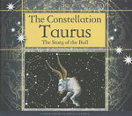 The Constellation Taurus : The Story of the Bull - Arnold Ringstad
