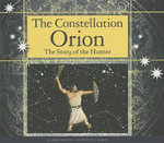 The Constellation Orion : The Story of the Hunter - Arnold Ringstad