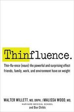 Thinfluence : Thin-Flu-Ence (Noun) the Powerful and Surprising Effect Friends, Family, Work, and Environment Have on Weight - Walter Willett