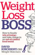 Weight Loss Boss : How to Finally Win at Losing-And Take Charge in an Out-Of-Control Food World - David Kirchhoff