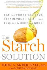 The Starch Solution : Eat the Foods You Love, Regain Your Health, and Lose the Weight for Good! - John McDougall