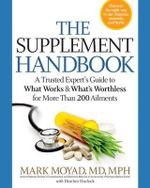 The Supplement Handbook : A Trusted Expert's Guide to What Works and What's Worthless for More Than 200 Ailments - Mark A. Moyad
