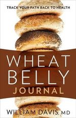 Wheat Belly Journal : Track Your Path Back to Health - William Davis