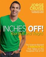Inches off! : Your butt and thighs - Jorge Cruise