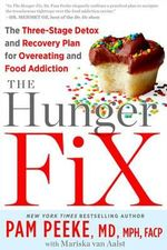 The Hunger Fix : The Three-stage Detox and Recovery Plan for Overeating and Food Addiction - Pamela Peeke