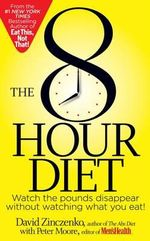 The 8-hour diet : Watch the Pounds Disappear Without Watching What You Eat! - David Zinczenko