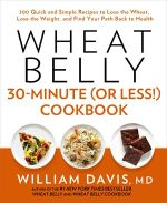Wheat belly 30-minute (or less!) cookbook : 200 Quick and Simple Recipes to Lose the Wheat, Lose the Weight, and Find Your Path Back to Health - William Davis