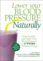 Lower Your Blood Pressure Naturally : Drop Pounds and Slash Your Blood Pressure in 6 Weeks Without Drugs - Sari Harrar