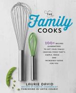 The Family Cooks : 100+ Recipes to Get Your Family Craving Food That's Simple, Fresh, and Incredibly Good for You - Laurie David